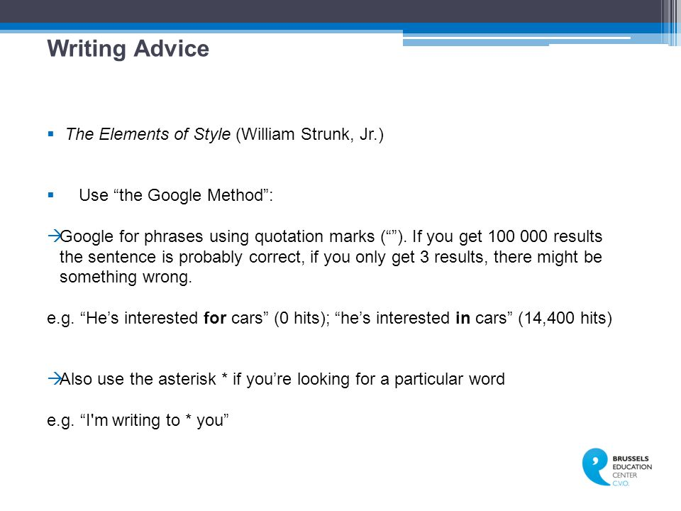 Writing Advice  The Elements of Style (William Strunk, Jr.)  Use the Google Method :  Google for phrases using quotation marks ( ).