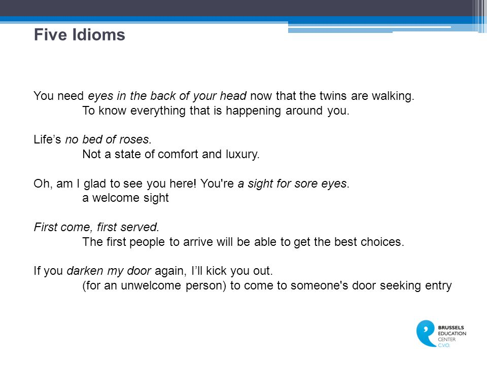 Five Idioms You need eyes in the back of your head now that the twins are walking.