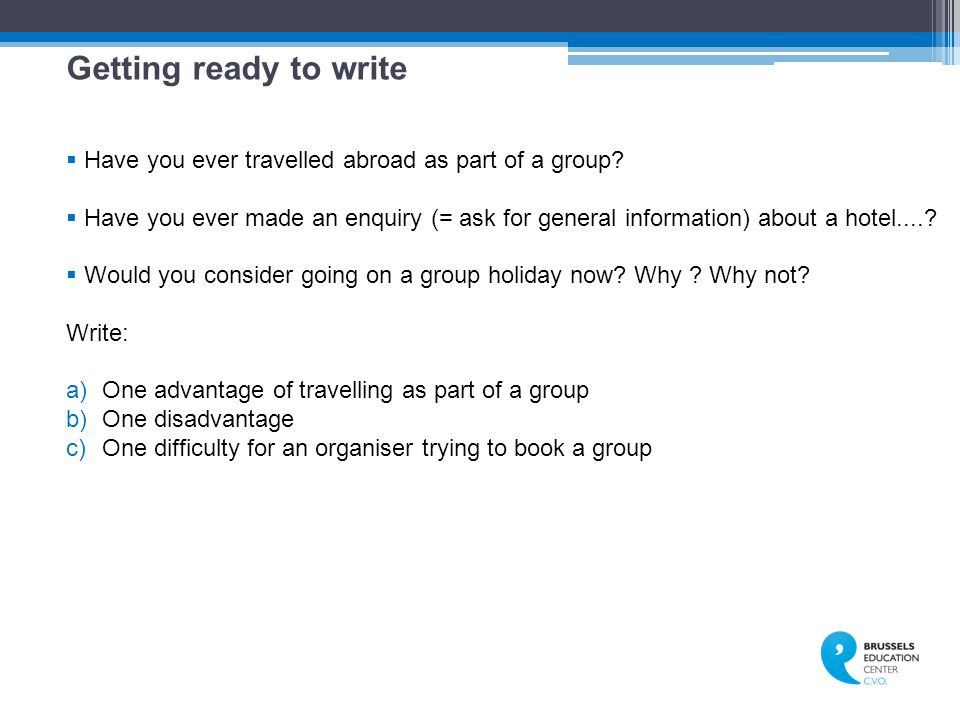 Getting ready to write  Have you ever travelled abroad as part of a group.