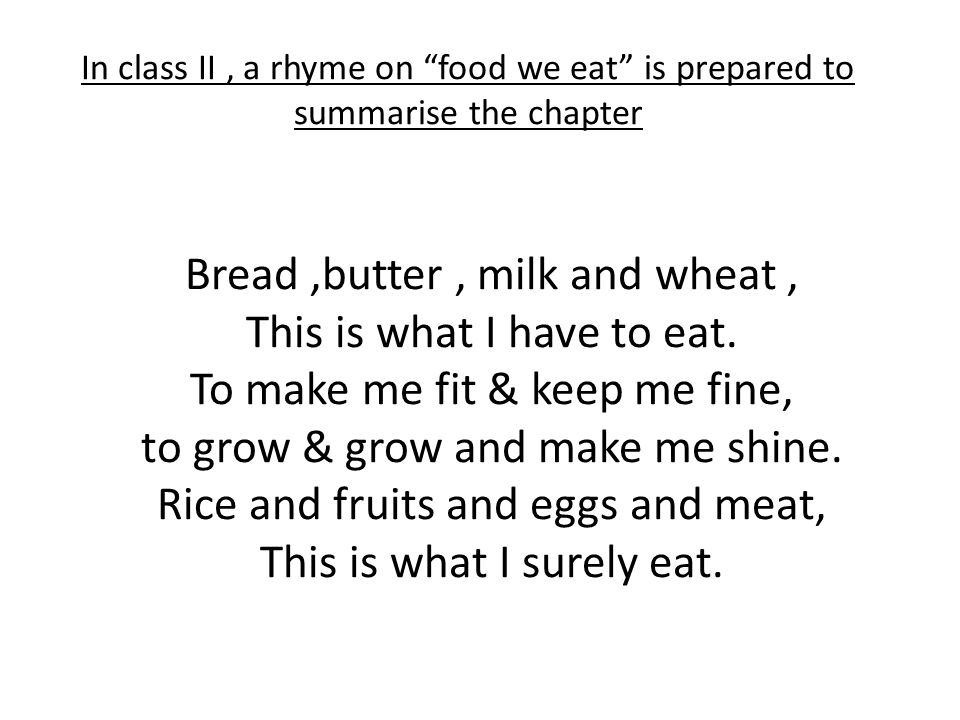 In class II, a rhyme on food we eat is prepared to summarise the chapter Bread,butter, milk and wheat, This is what I have to eat.
