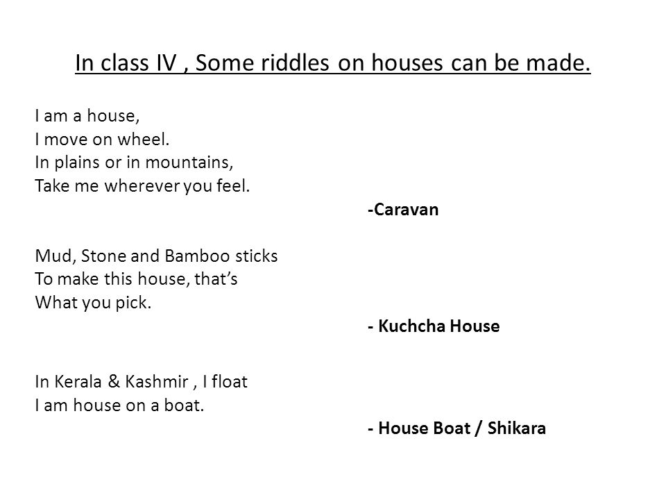 In class IV, Some riddles on houses can be made. I am a house, I move on wheel.