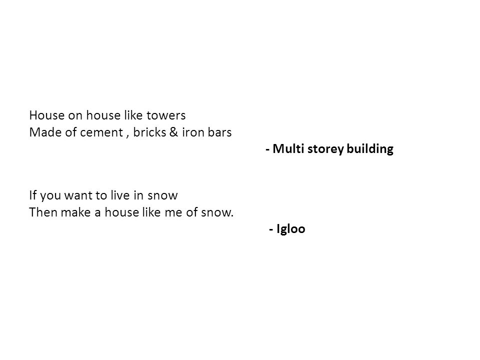 House on house like towers Made of cement, bricks & iron bars - Multi storey building If you want to live in snow Then make a house like me of snow.