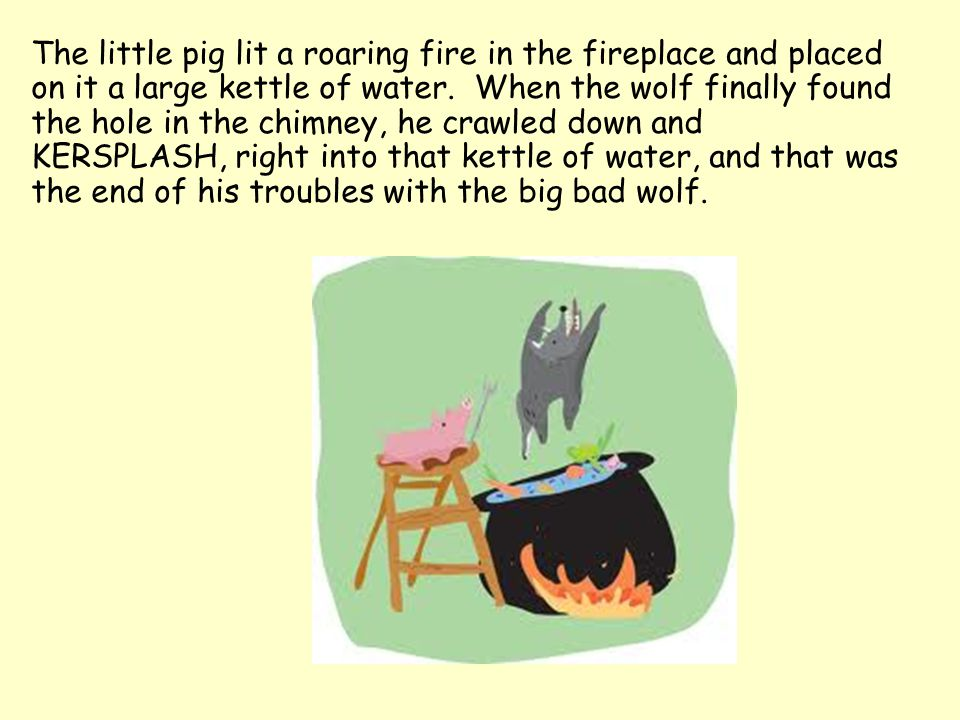 The little pig lit a roaring fire in the fireplace and placed on it a large kettle of water.