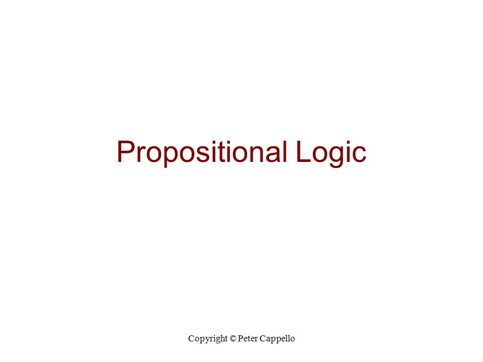 Copyright © Peter Cappello p  q may be expressed as p implies q if p then q q if p q follows from p q provided p q is a consequence of p q whenever p p is a sufficient condition for q p only if q (if ~q then ~p) q is a necessary condition for p (if ~q then ~p)