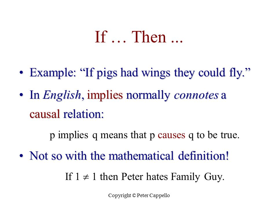 "Copyright © Peter Cappello If … Then... Example: ""If pigs had wings they could fly.""Example: ""If pigs had wings they could fly."" In English, implies n"