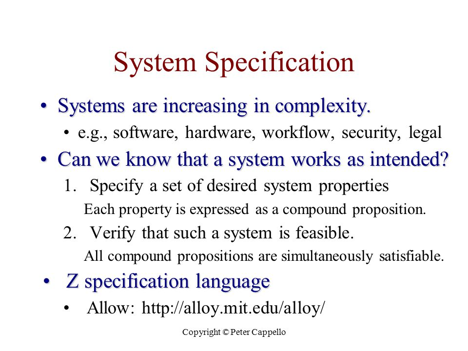 System Specification Systems are increasing in complexity.Systems are increasing in complexity. e.g., software, hardware, workflow, security, legal Ca