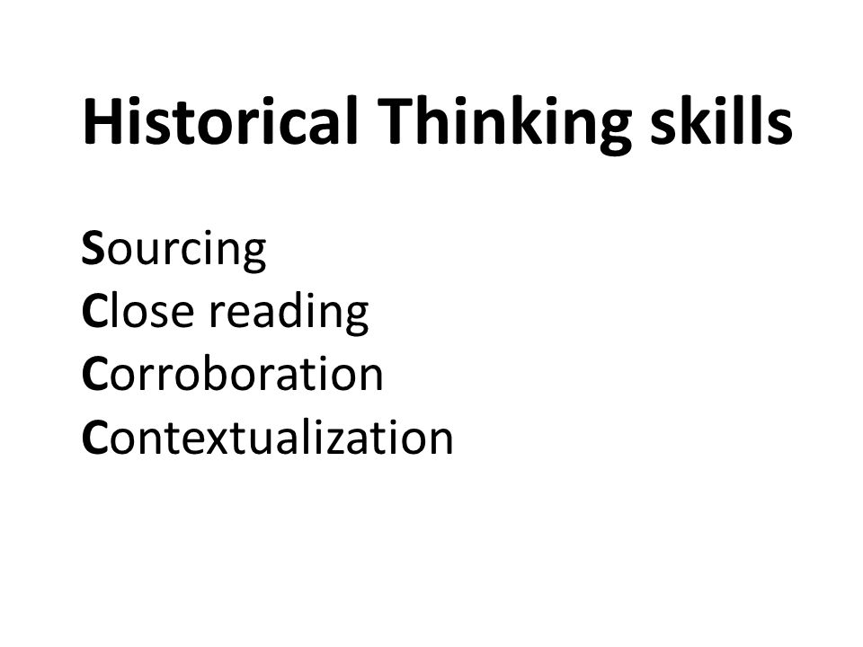 Historical Thinking skills Sourcing Close reading Corroboration Contextualization