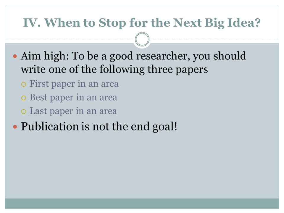 IV. When to Stop for the Next Big Idea.