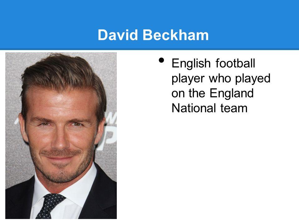 David Beckham English football player who played on the England National team