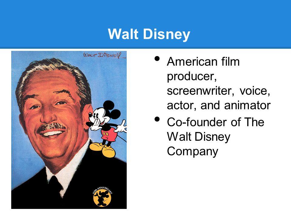 Walt Disney American film producer, screenwriter, voice, actor, and animator Co-founder of The Walt Disney Company
