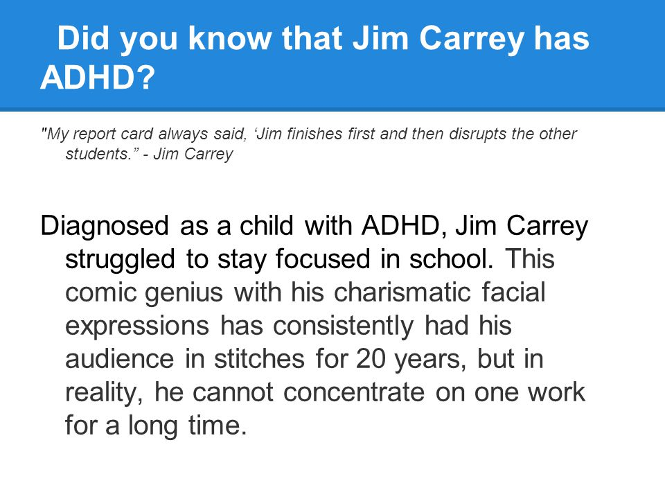 Did you know that Jim Carrey has ADHD?