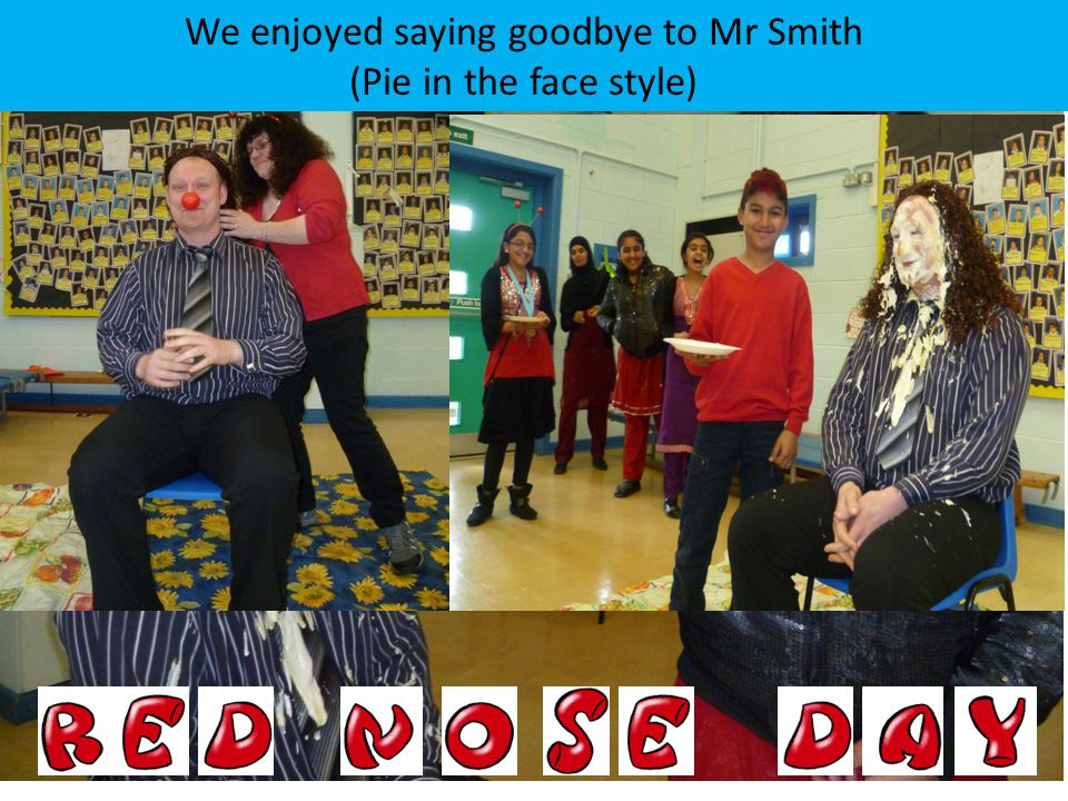 We enjoyed saying goodbye to Mr Smith (Pie in the face style)
