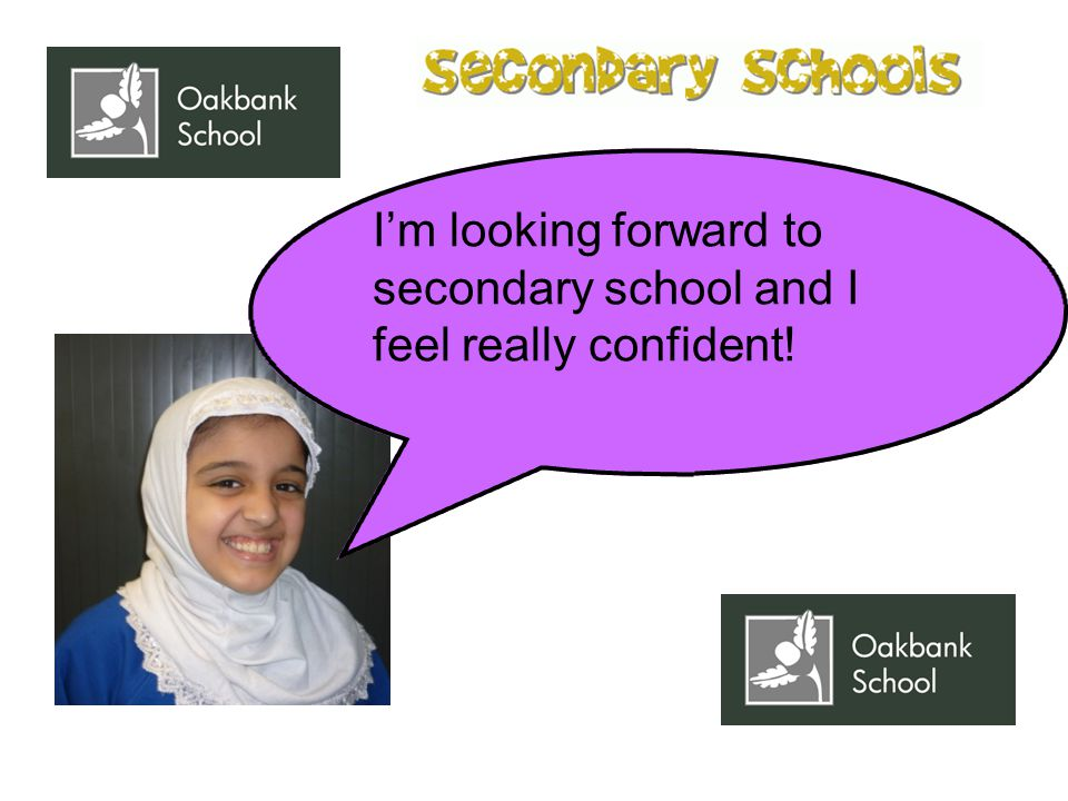 I'm looking forward to secondary school and I feel really confident!