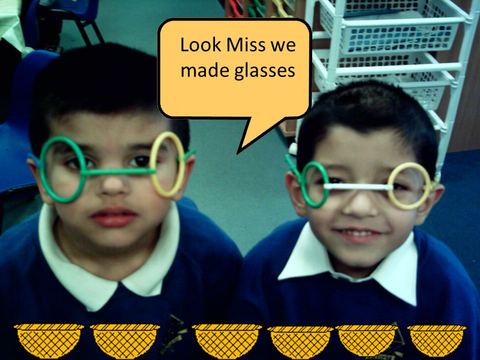 Look Miss we made glasses