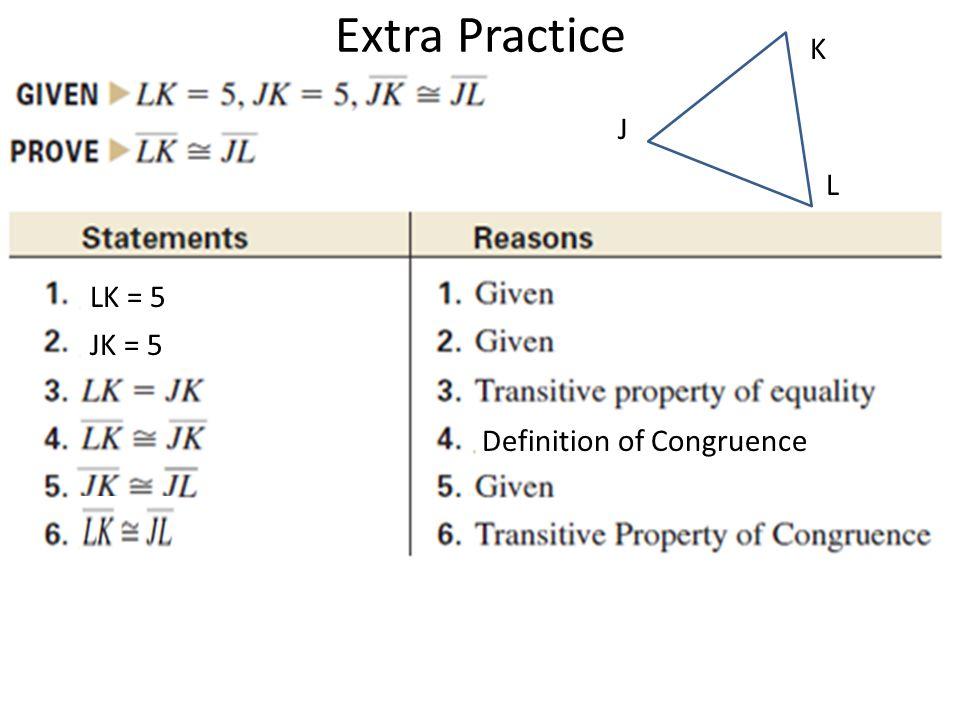 Extra Practice LK = 5 JK = 5 Definition of Congruence J L K