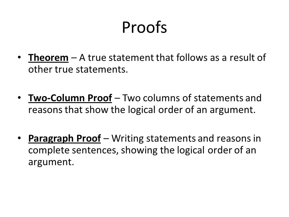 Proofs Theorem – A true statement that follows as a result of other true statements.