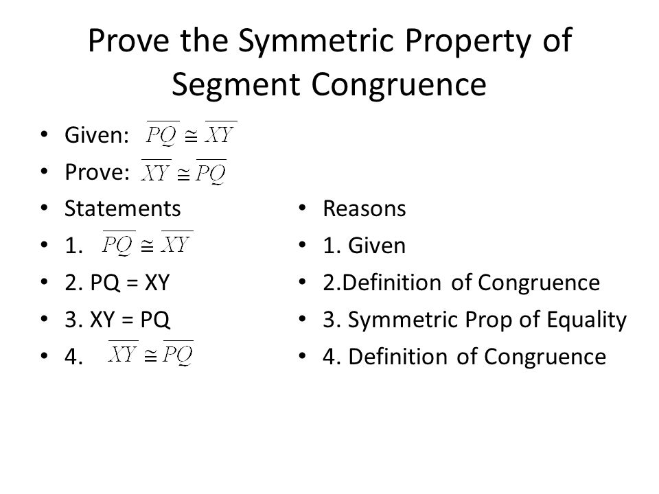 Prove the Symmetric Property of Segment Congruence Given: Prove: Statements 1.