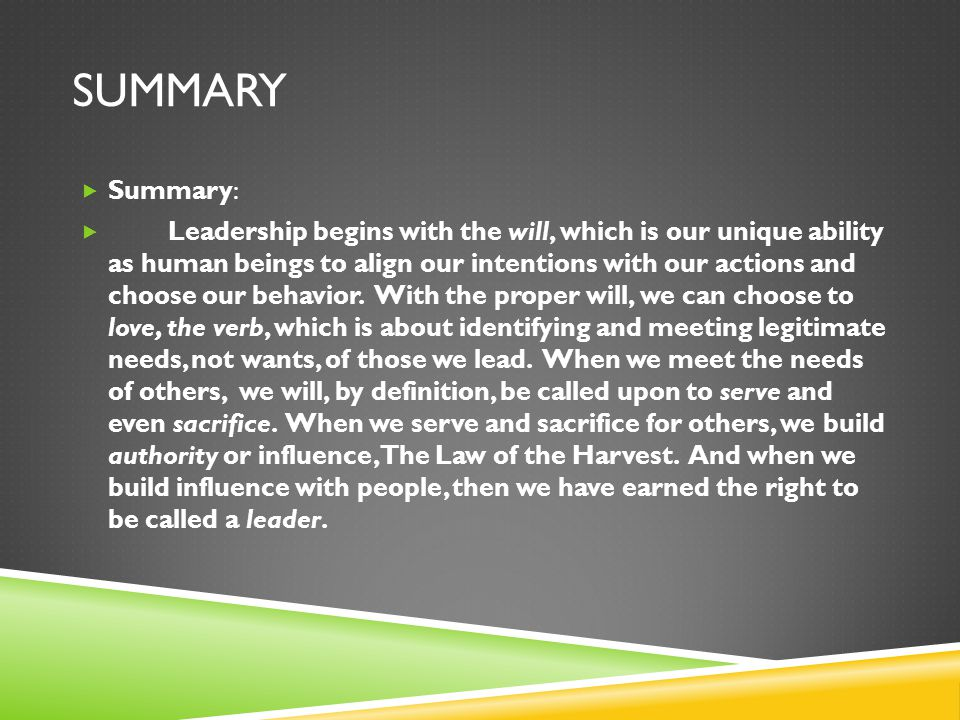SUMMARY  Summary:  Leadership begins with the will, which is our unique ability as human beings to align our intentions with our actions and choose