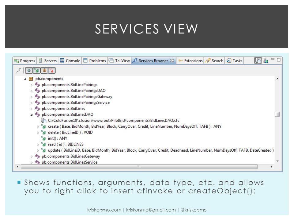 SERVICES VIEW kriskorsmo.com | kriskorsmo@gmail.com | @kriskorsmo  Shows functions, arguments, data type, etc.