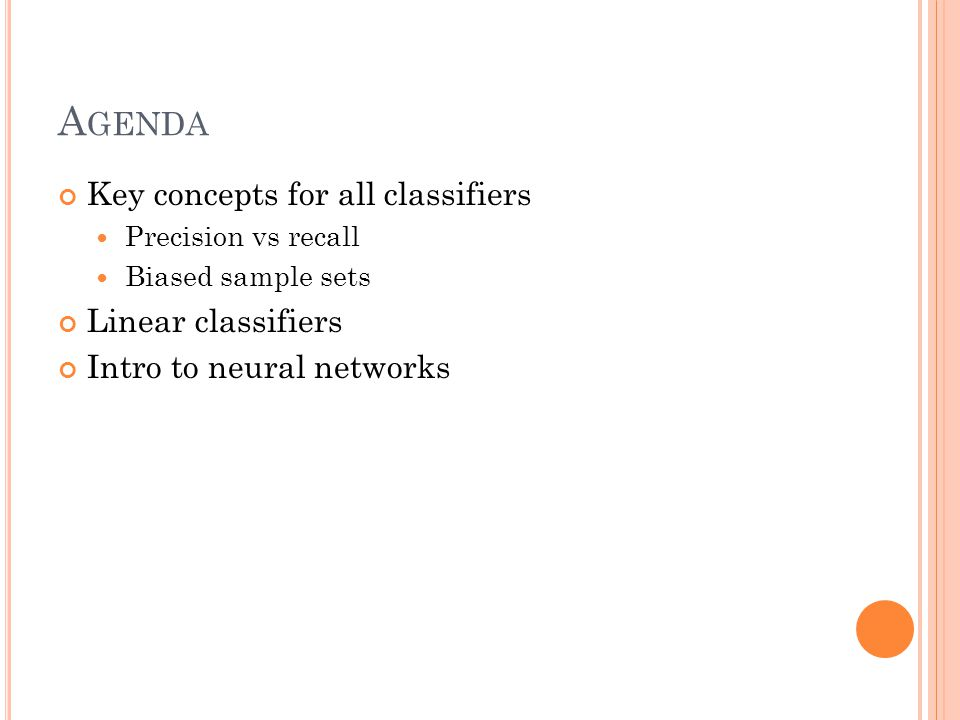 A GENDA Key concepts for all classifiers Precision vs recall Biased sample sets Linear classifiers Intro to neural networks