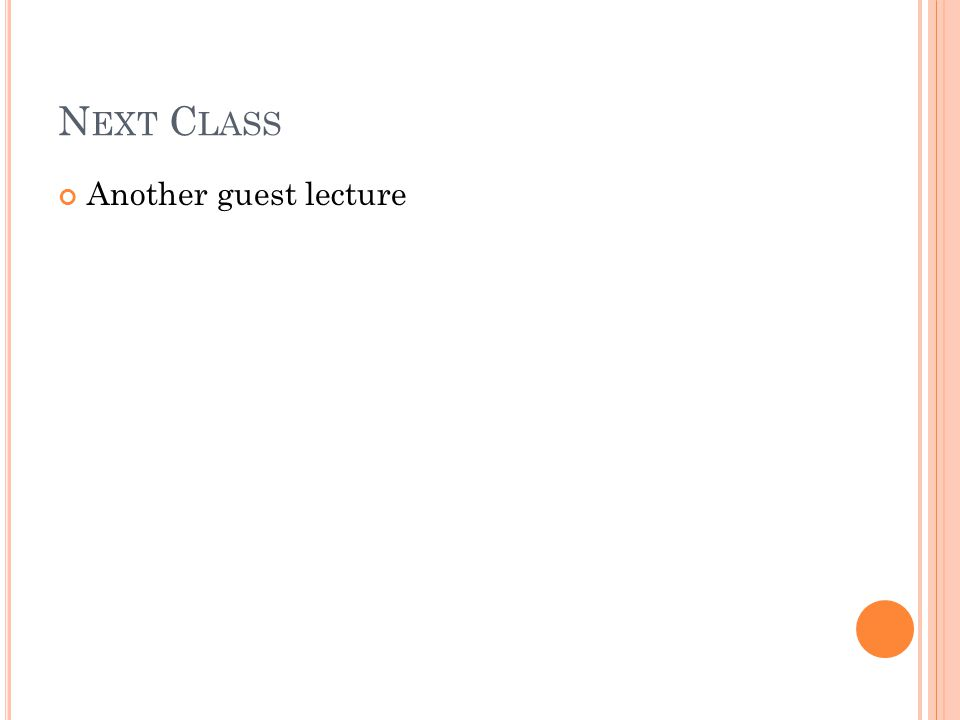 N EXT C LASS Another guest lecture