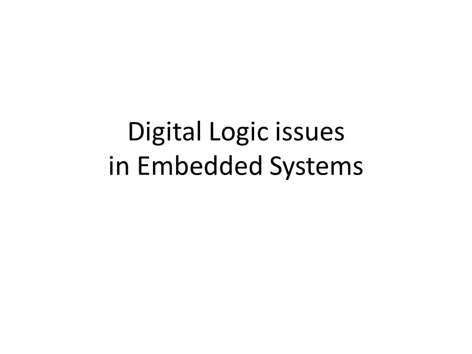 Digital Logic issues in Embedded Systems