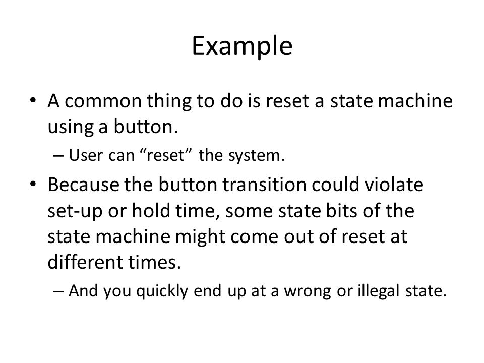 Example A common thing to do is reset a state machine using a button.
