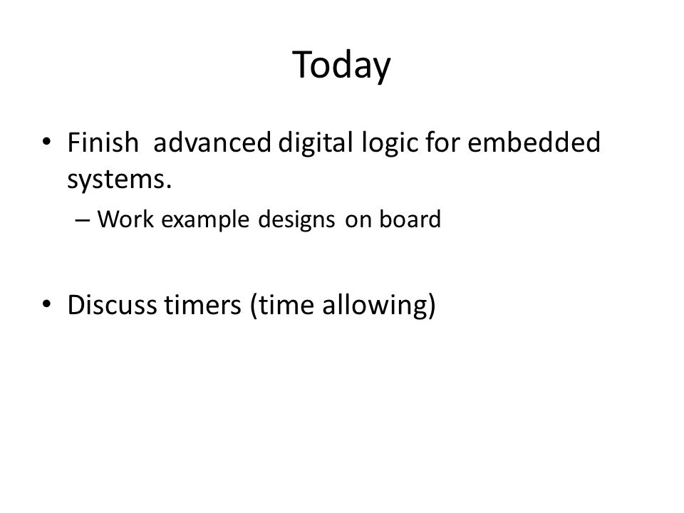Today Finish advanced digital logic for embedded systems.