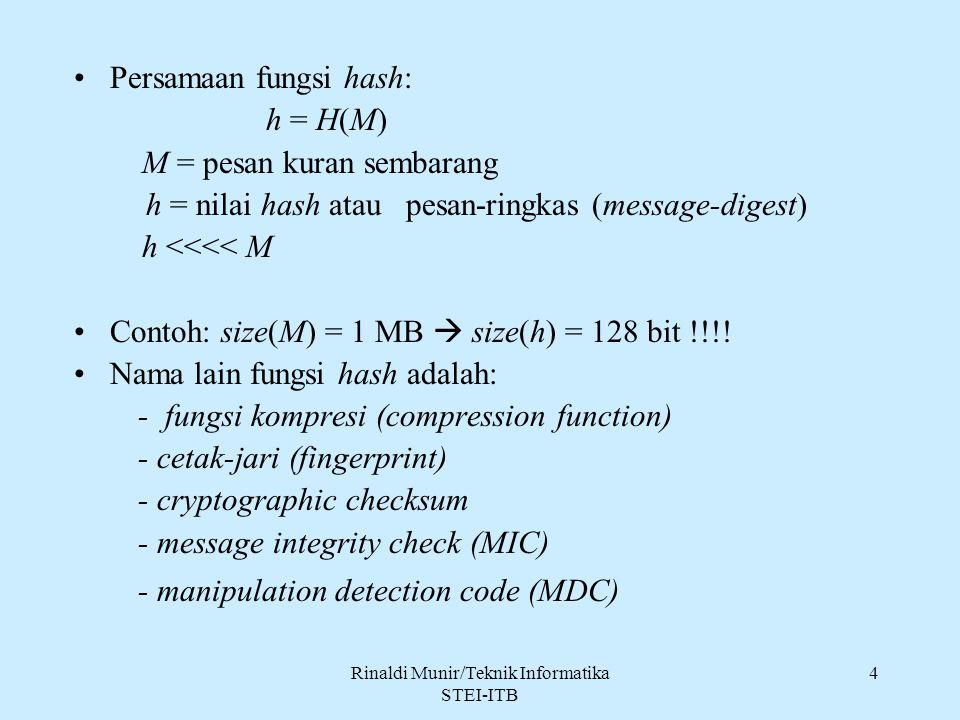 4 Persamaan fungsi hash: h = H(M) M = pesan kuran sembarang h = nilai hash atau pesan-ringkas (message-digest) h <<<< M Contoh: size(M) = 1 MB  size(