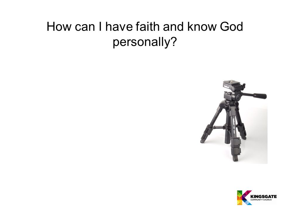 How can I have faith and know God personally