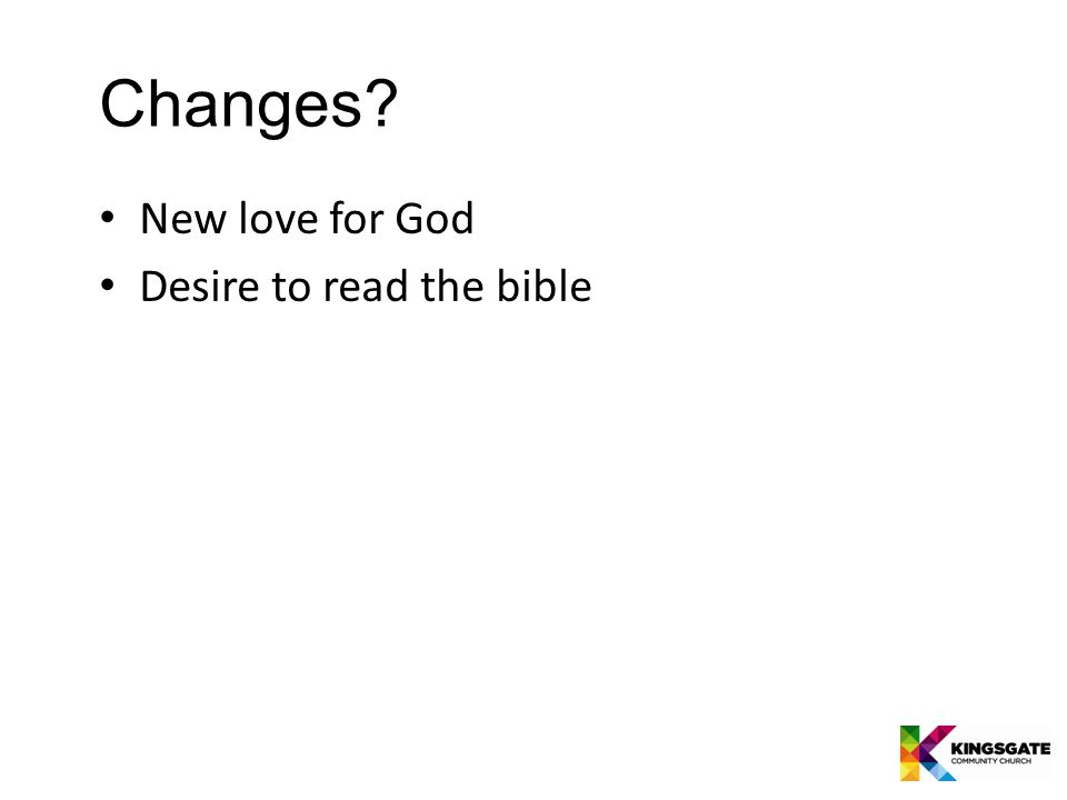 Changes New love for God Desire to read the bible