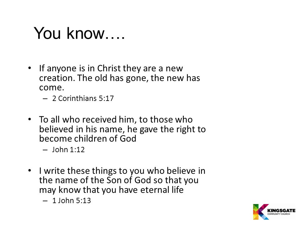 You know…. If anyone is in Christ they are a new creation.