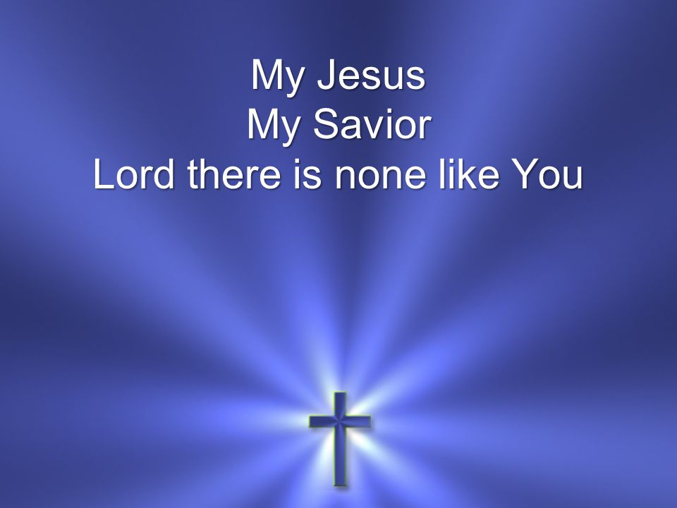 My Jesus My Savior Lord there is none like You
