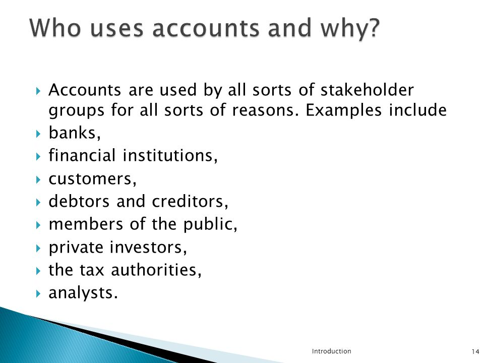  Accounts are used by all sorts of stakeholder groups for all sorts of reasons.