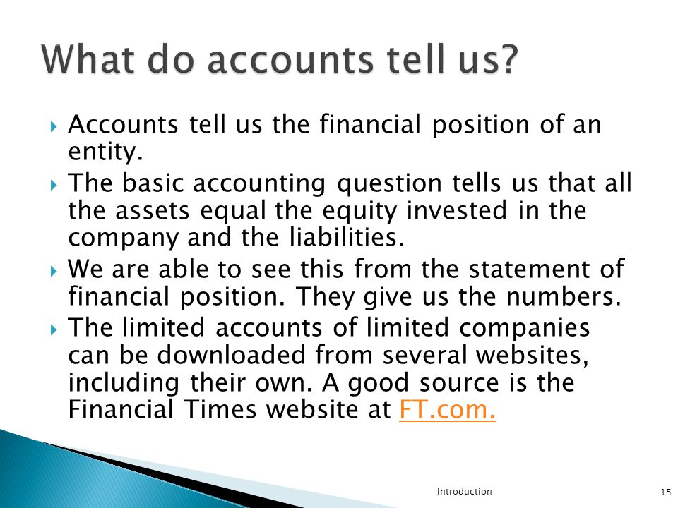  Accounts tell us the financial position of an entity.