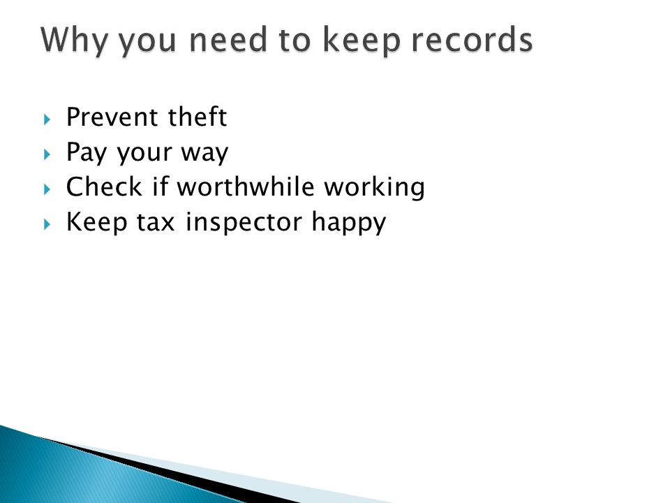 Prevent theft  Pay your way  Check if worthwhile working  Keep tax inspector happy