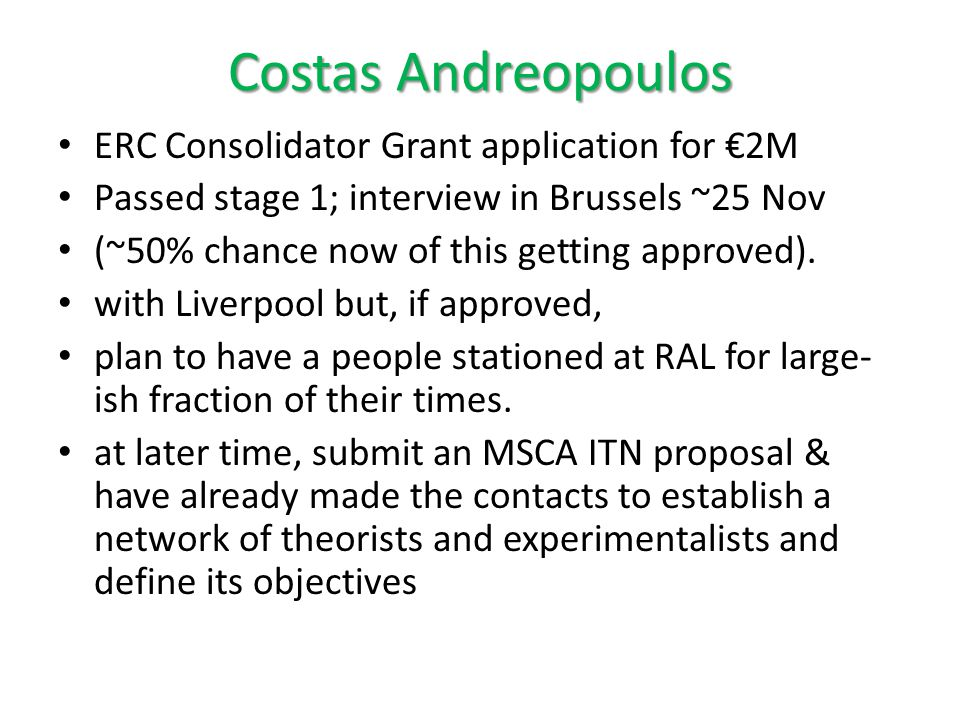 Costas Andreopoulos ERC Consolidator Grant application for €2M Passed stage 1; interview in Brussels ~25 Nov (~50% chance now of this getting approved).