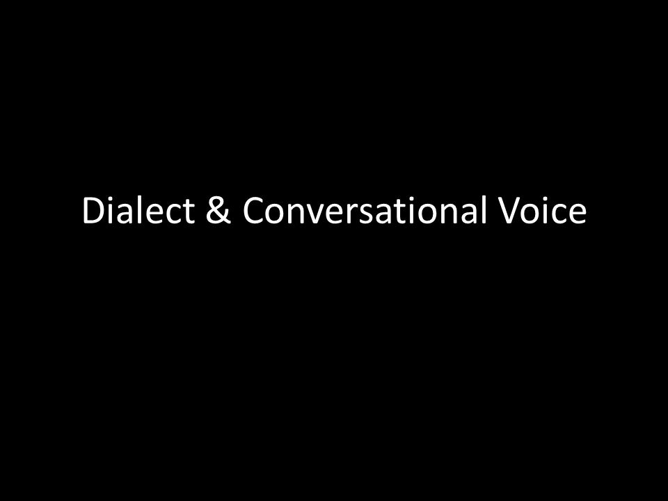 Dialect & Conversational Voice