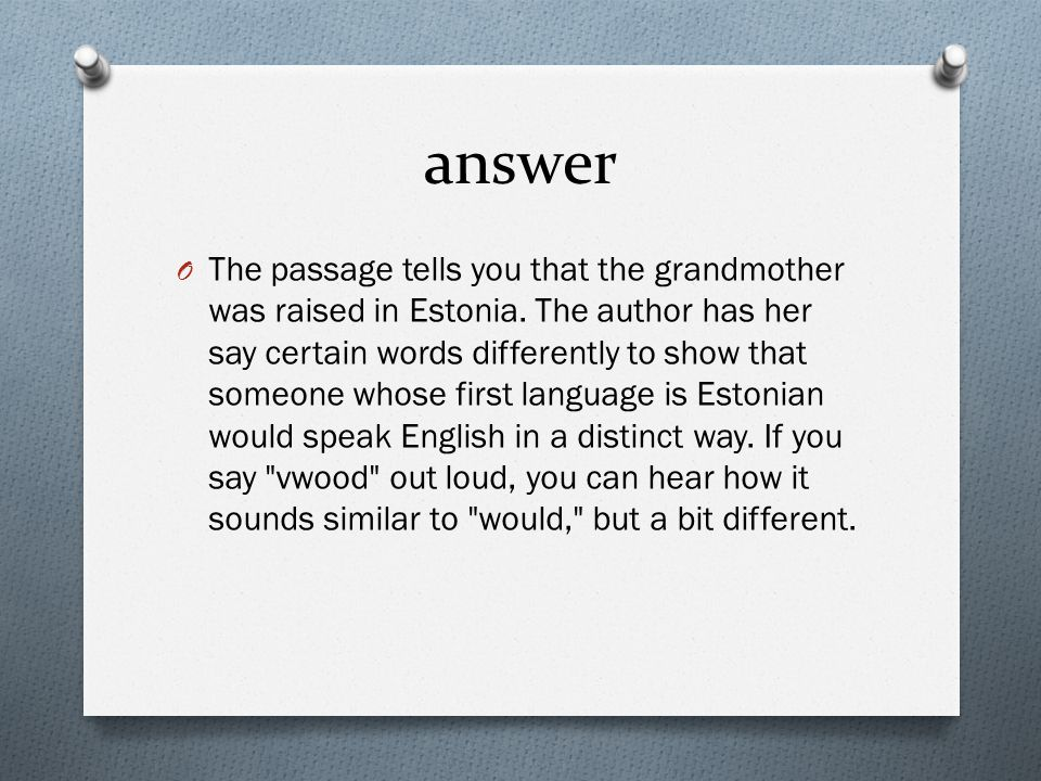 answer O The passage tells you that the grandmother was raised in Estonia.