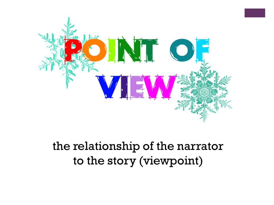 the relationship of the narrator to the story (viewpoint)