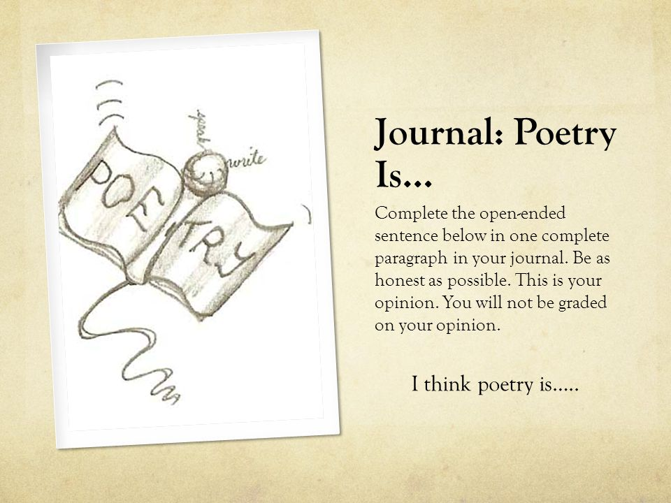 Journal: Poetry Is… Complete the open-ended sentence below in one complete paragraph in your journal.