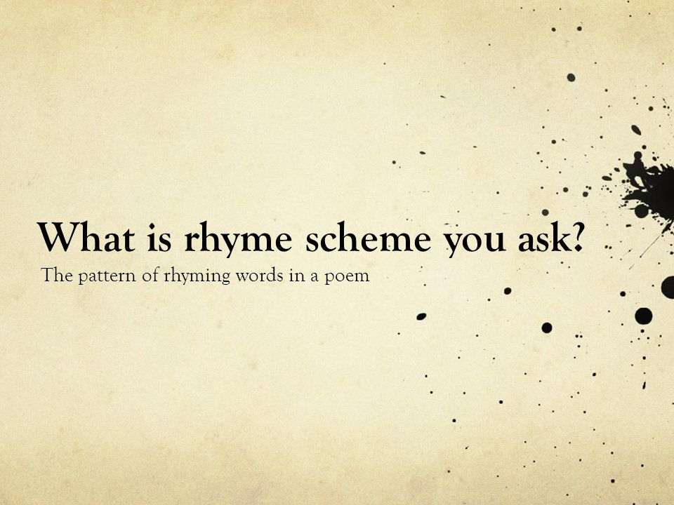 What is rhyme scheme you ask The pattern of rhyming words in a poem
