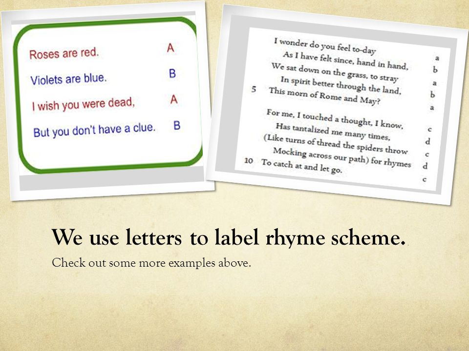 We use letters to label rhyme scheme. Check out some more examples above.