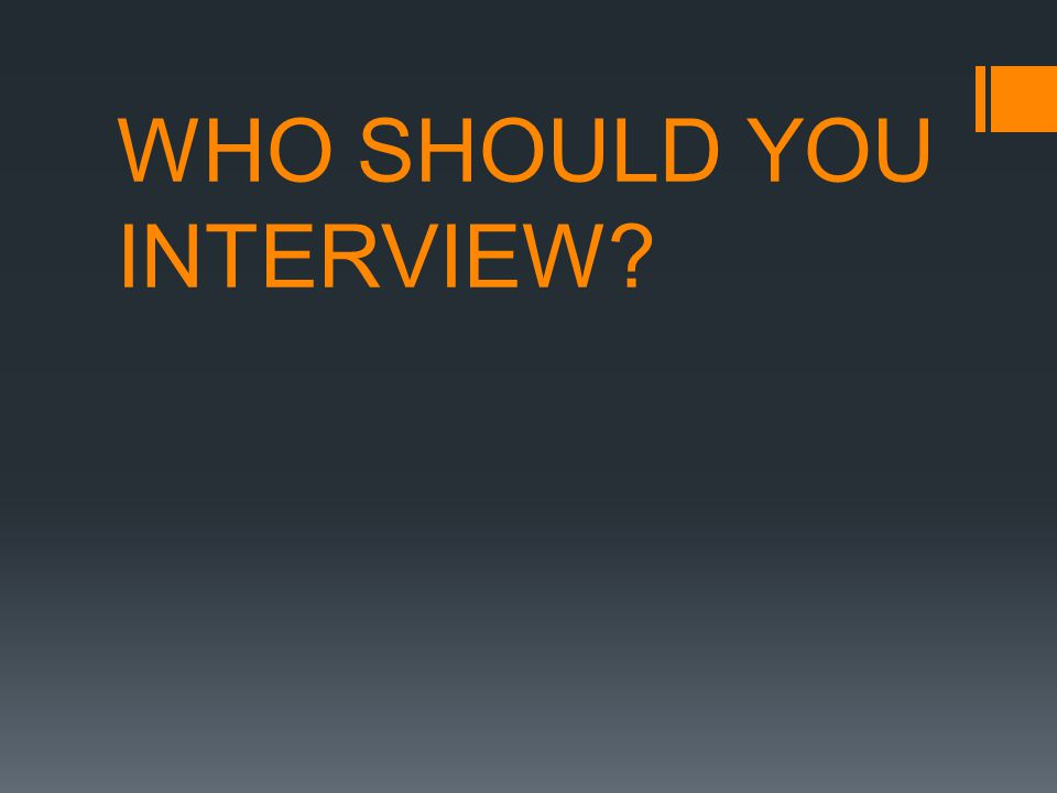 WHO SHOULD YOU INTERVIEW