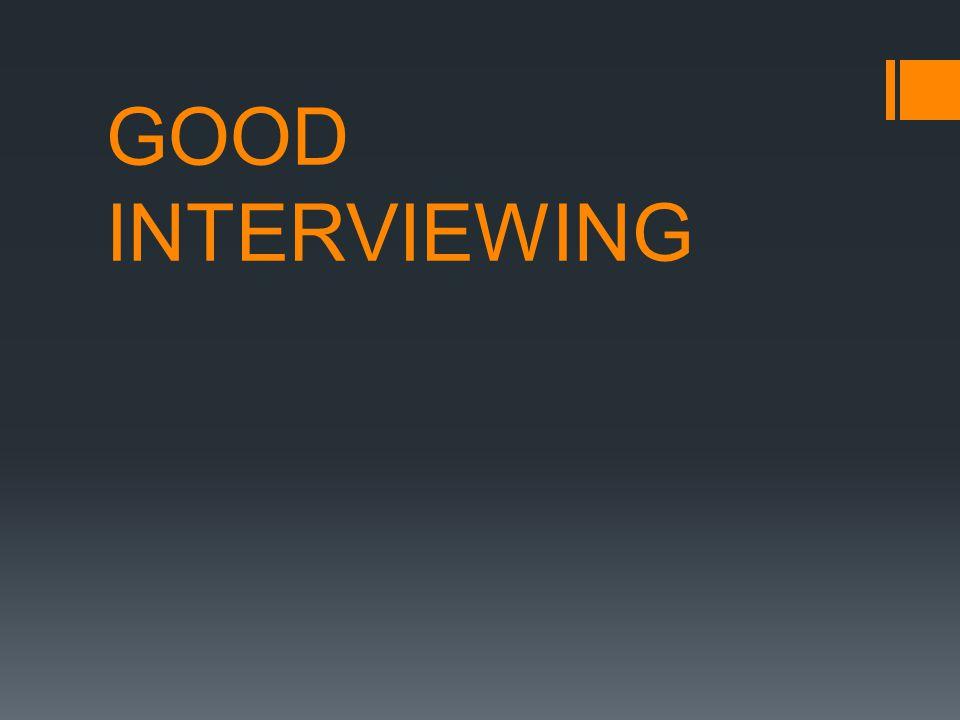 GOOD INTERVIEWING