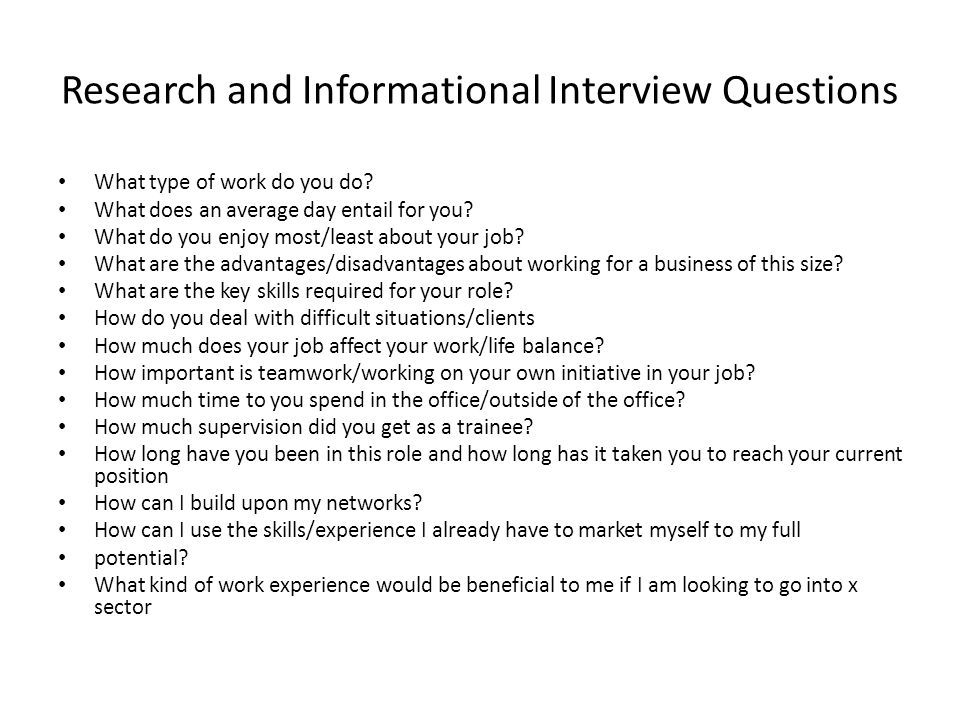 Research and Informational Interview Questions What type of work do you do.