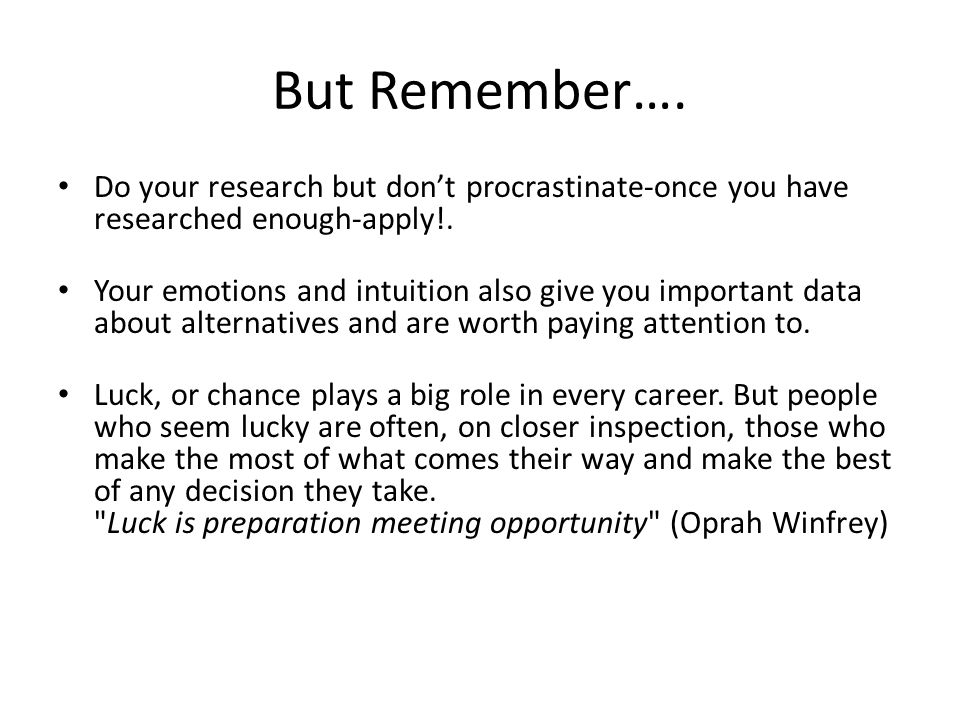 But Remember…. Do your research but don't procrastinate-once you have researched enough-apply!.