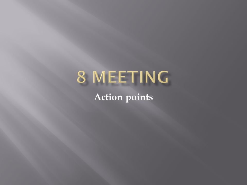 The Five Key Questions for Action Points 1.What exactly does the action point involve.