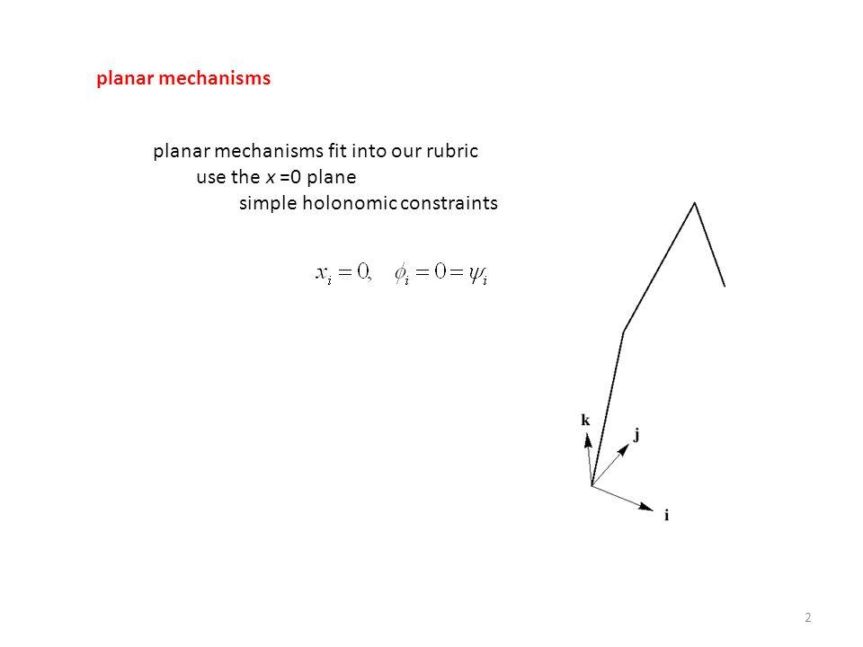 planar mechanisms fit into our rubric use the x =0 plane simple holonomic constraints 2 planar mechanisms