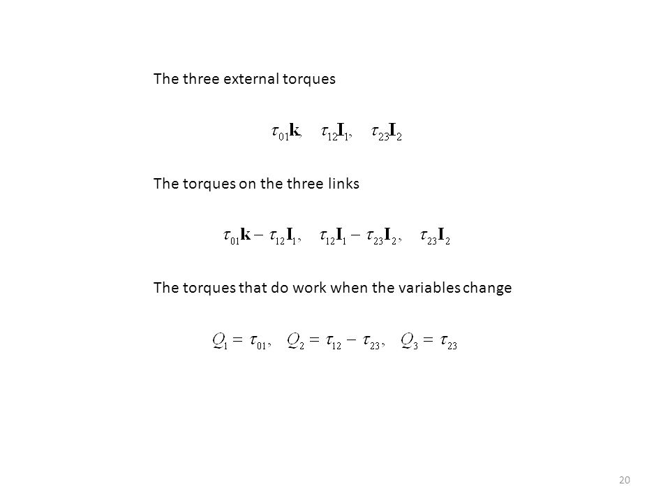 20 The three external torques The torques on the three links The torques that do work when the variables change